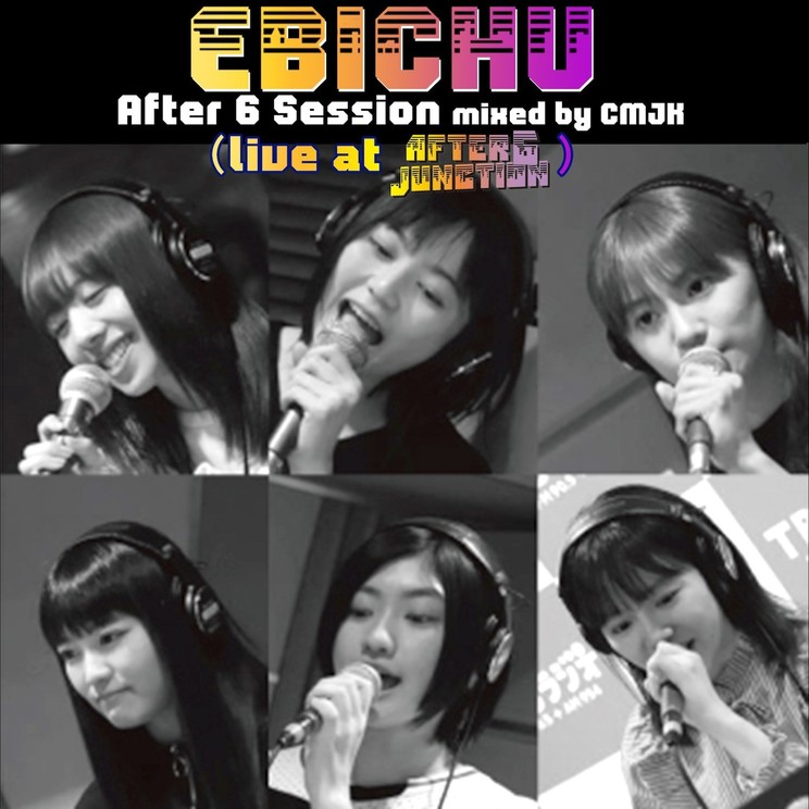 「EBICHU After 6 Session mixed by CMJK (live at AFTER 6 JANCTION)」