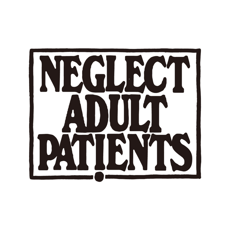 『NEGLECT ADULT PATiENTS』